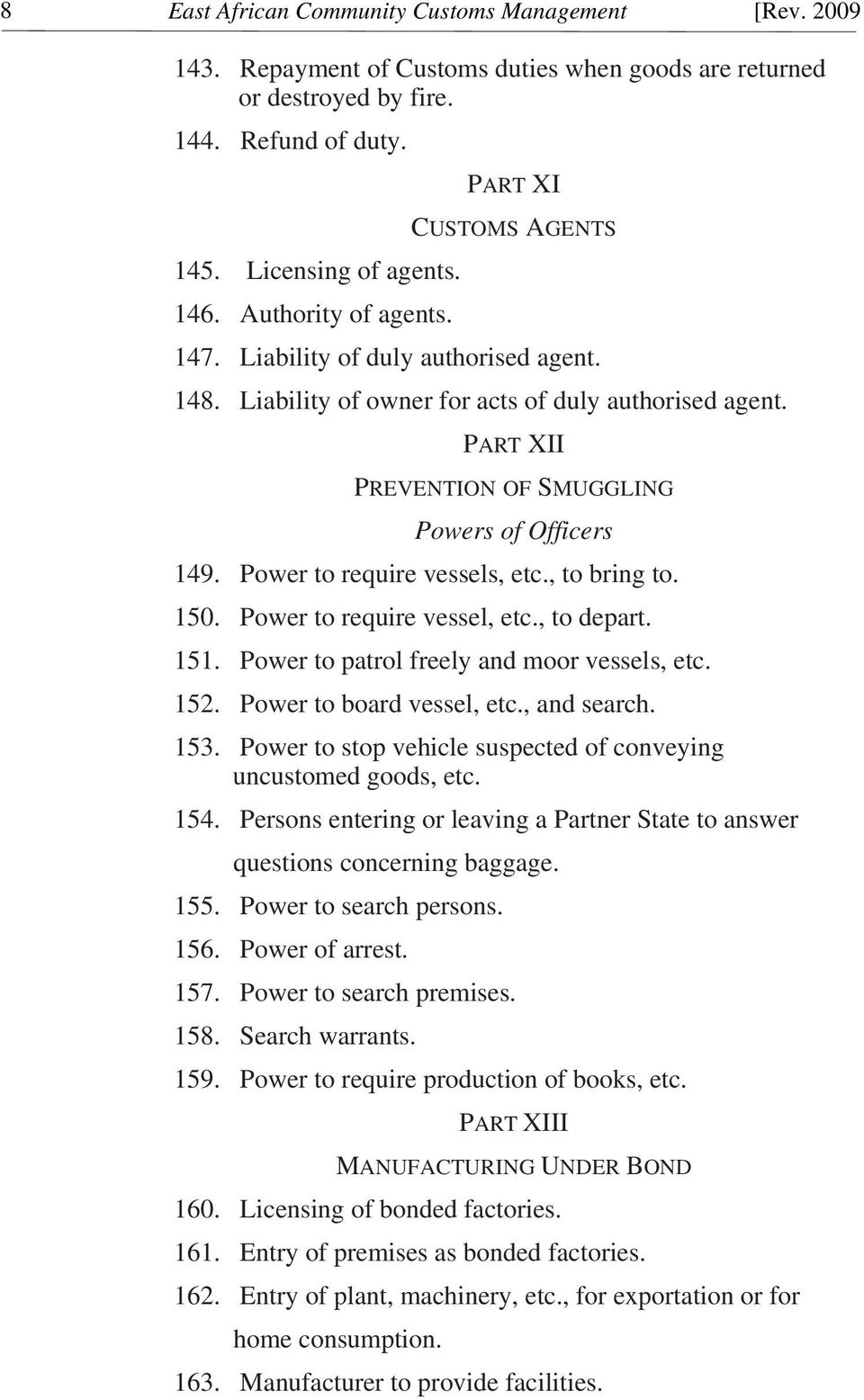 PART XII PREVENTION OF SMUGGLING Powers of Officers 149. Power to require vessels, etc., to bring to. 150. Power to require vessel, etc., to depart. 151. Power to patrol freely and moor vessels, etc.
