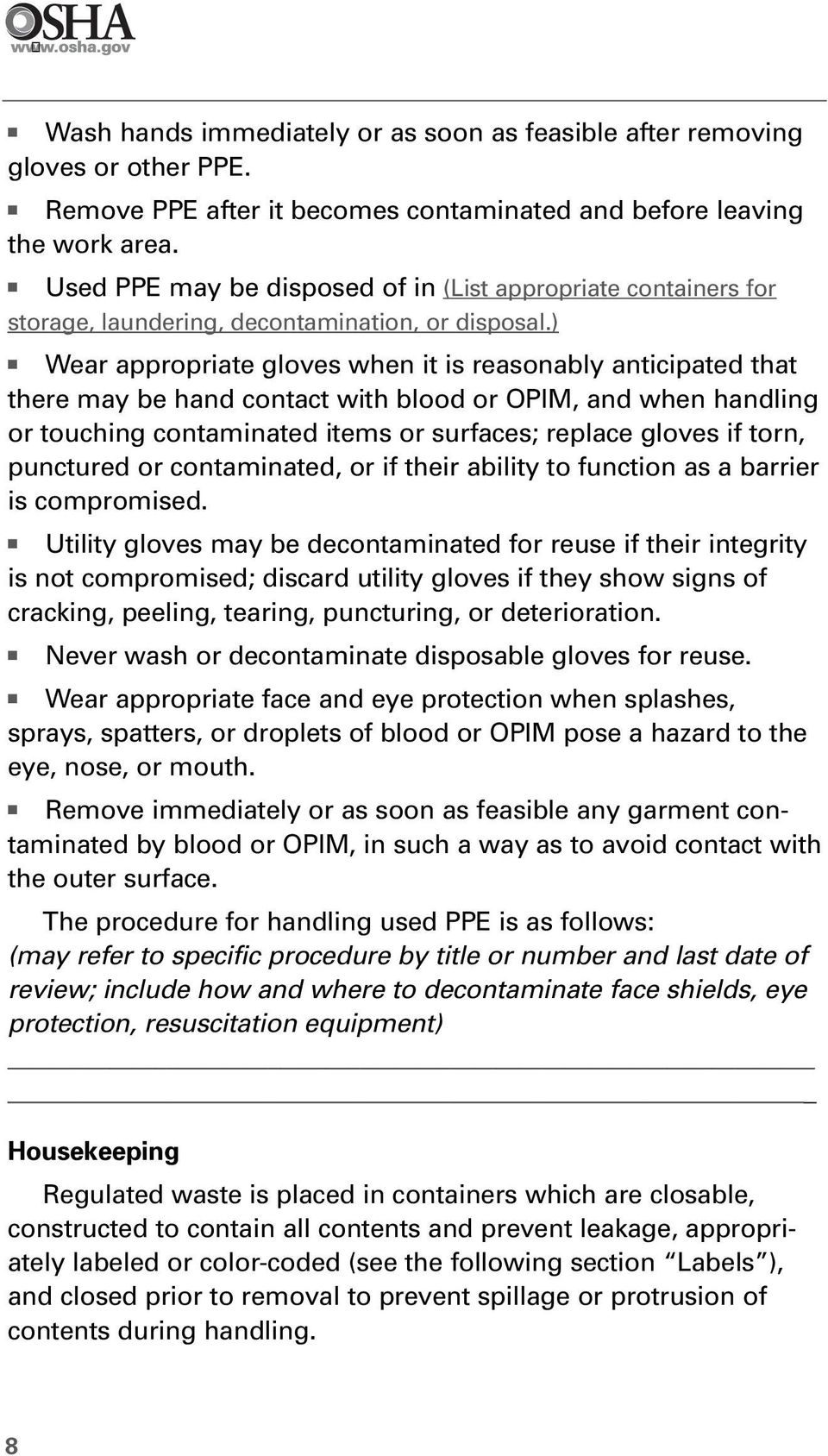 ) Wear appropriate gloves when it is reasonably anticipated that there may be hand contact with blood or OPIM, and when handling or touching contaminated items or surfaces; replace gloves if torn,