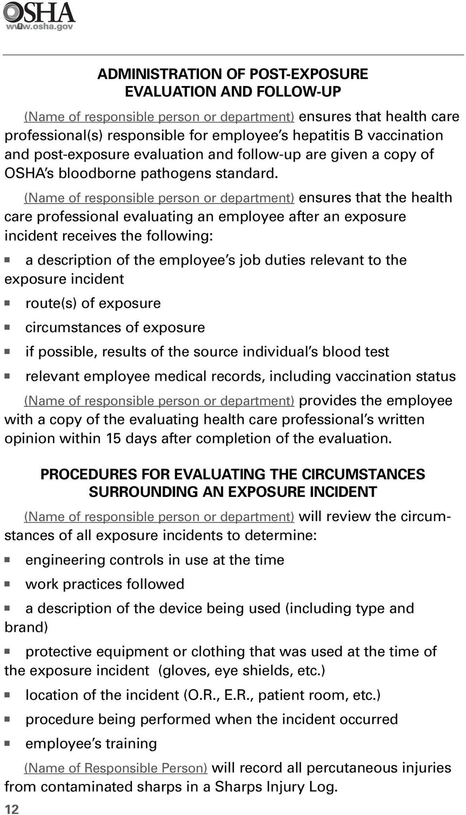 (Name of responsible person or department) ensures that the health care professional evaluating an employee after an exposure incident receives the following: a description of the employee s job