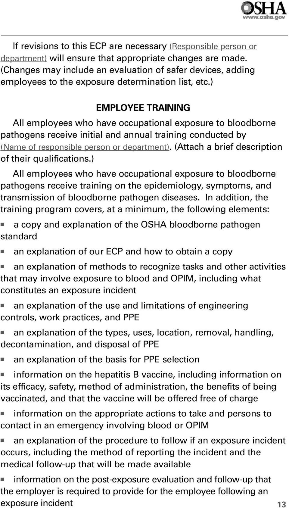 ) EMPLOYEE TRAINING All employees who have occupational exposure to bloodborne pathogens receive initial and annual training conducted by (Name of responsible person or department).