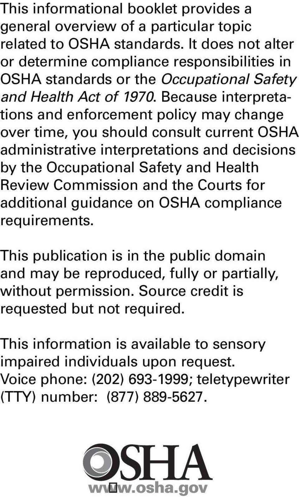 Because interpretations and enforcement policy may change over time, you should consult current OSHA administrative interpretations and decisions by the Occupational Safety and Health Review