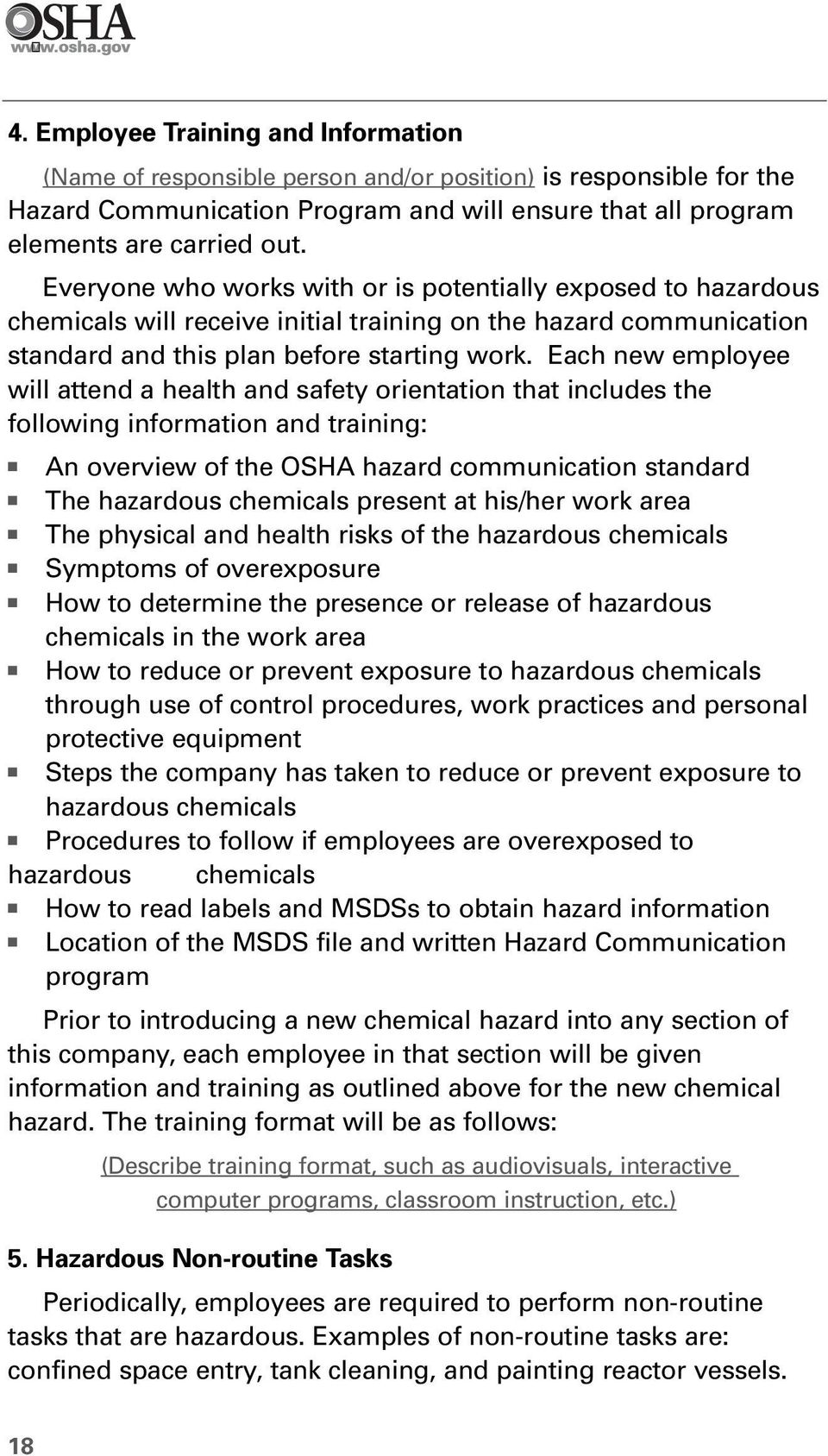 Each new employee will attend a health and safety orientation that includes the following information and training: An overview of the OSHA hazard communication standard The hazardous chemicals