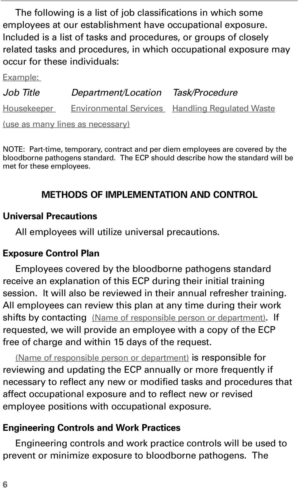 Task/Procedure Housekeeper Environmental Services Handling Regulated Waste (use as many lines as necessary) NOTE: Part-time, temporary, contract and per diem employees are covered by the bloodborne