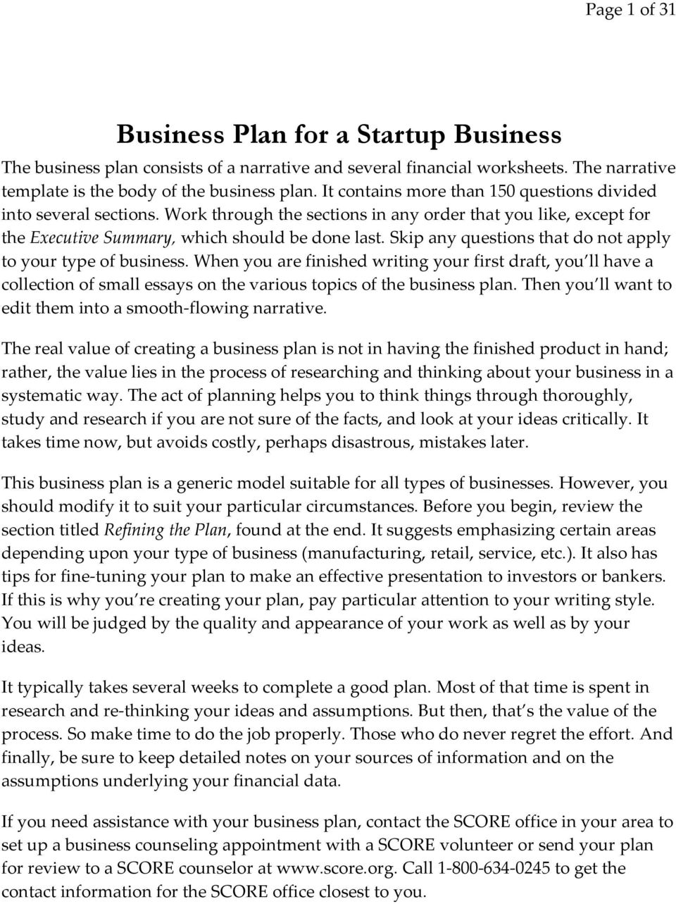 Skip any questions that do not apply to your type of business. When you are finished writing your first draft, you ll have a collection of small essays on the various topics of the business plan.