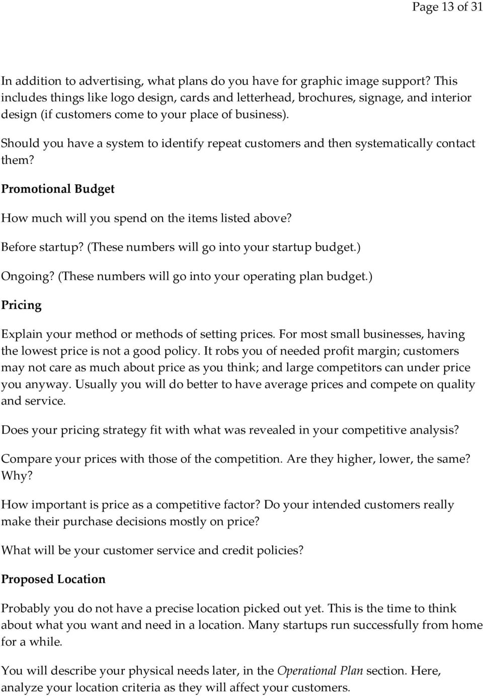 Should you have a system to identify repeat customers and then systematically contact them? Promotional Budget How much will you spend on the items listed above? Before startup?