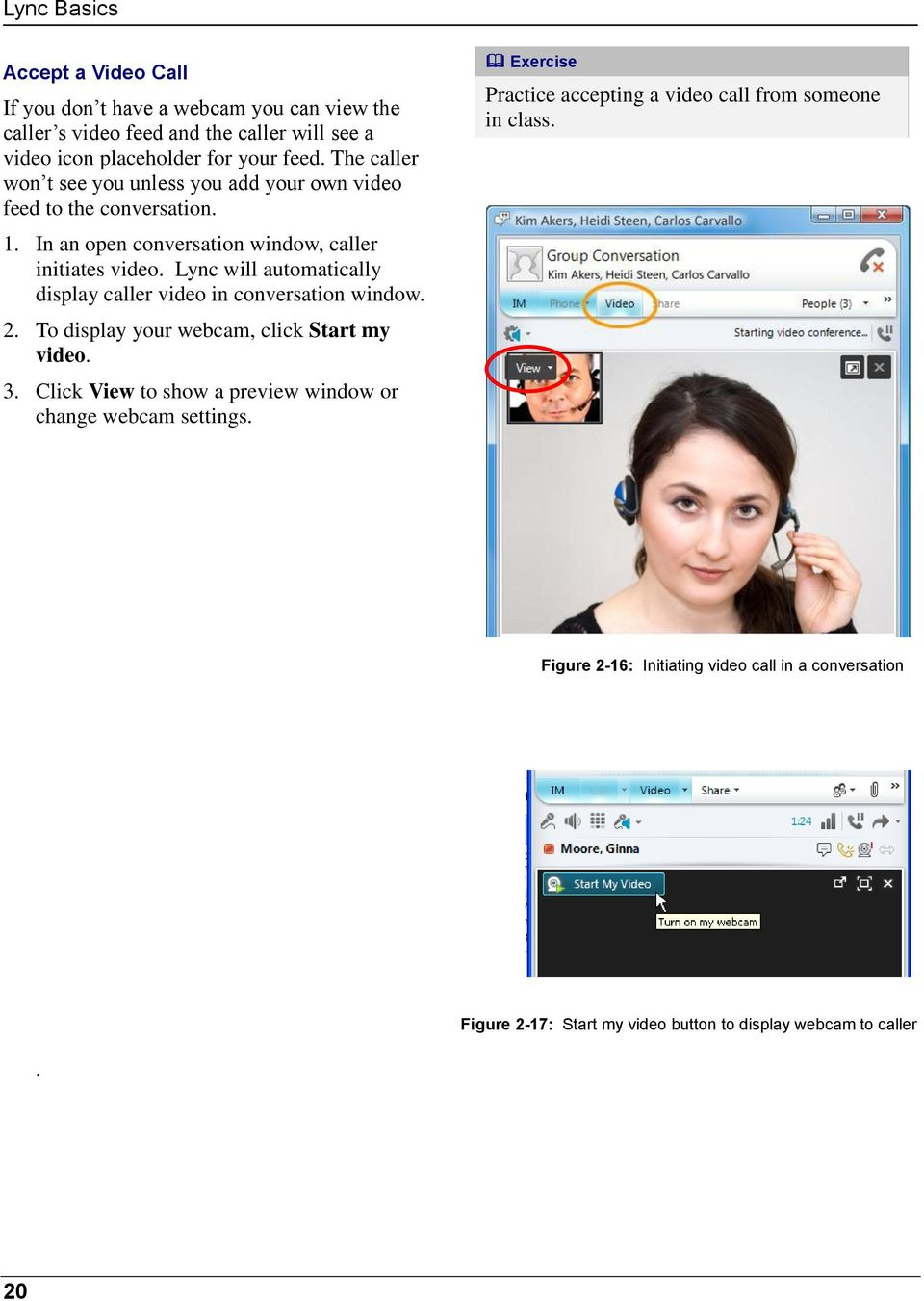 Lync will automatically display caller video in conversation window. 2. To display your webcam, click Start my video. 3.