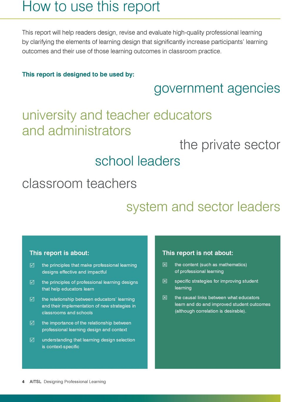 This report is designed to be used by: government agencies university and teacher educators and administrators the private sector school leaders classroom teachers system and sector leaders This