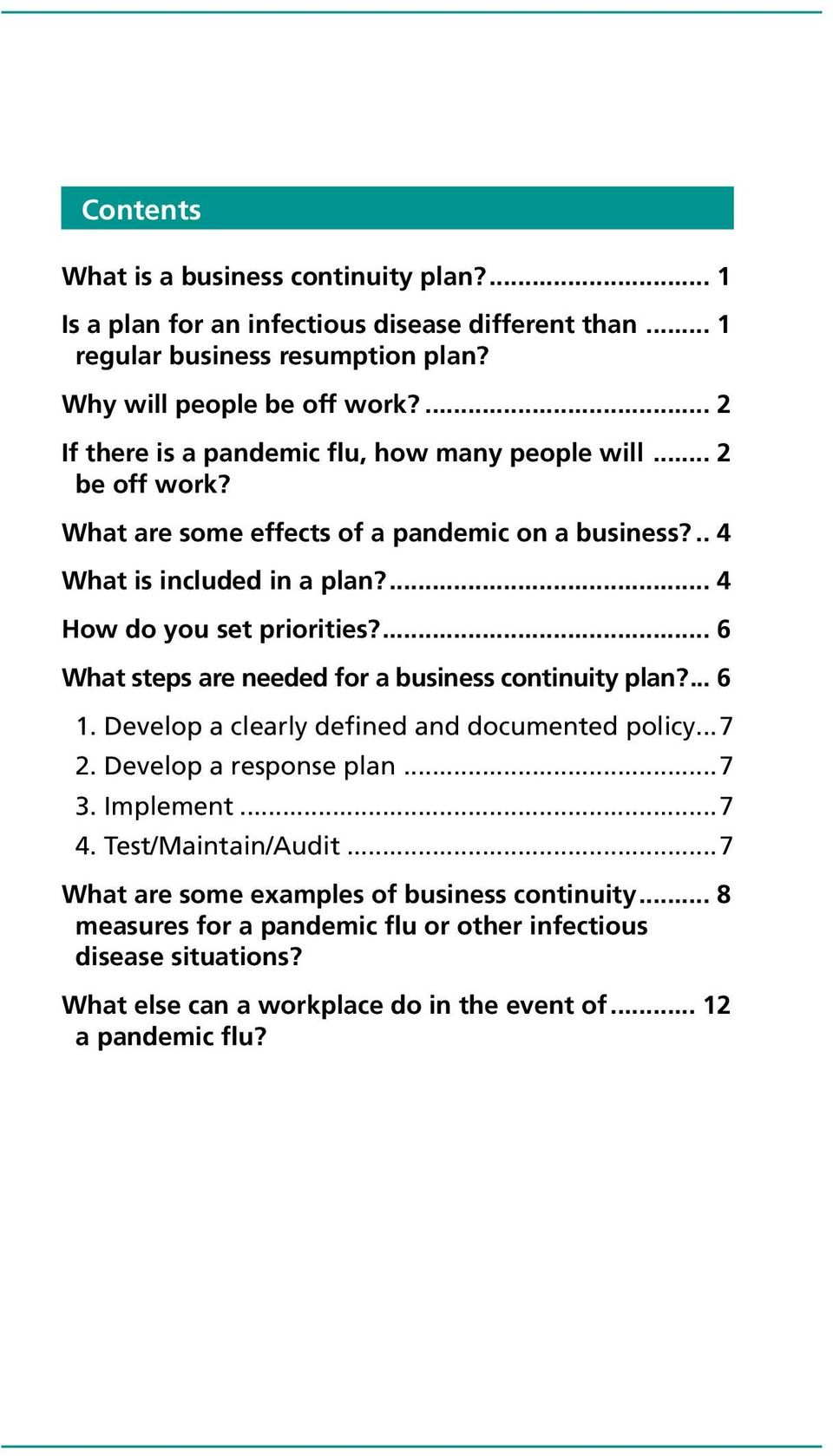 ... 4 How do you set priorities?... 6 What steps are needed for a business continuity plan?... 6 1. Develop a clearly defined and documented policy...7 2. Develop a response plan...7 3.