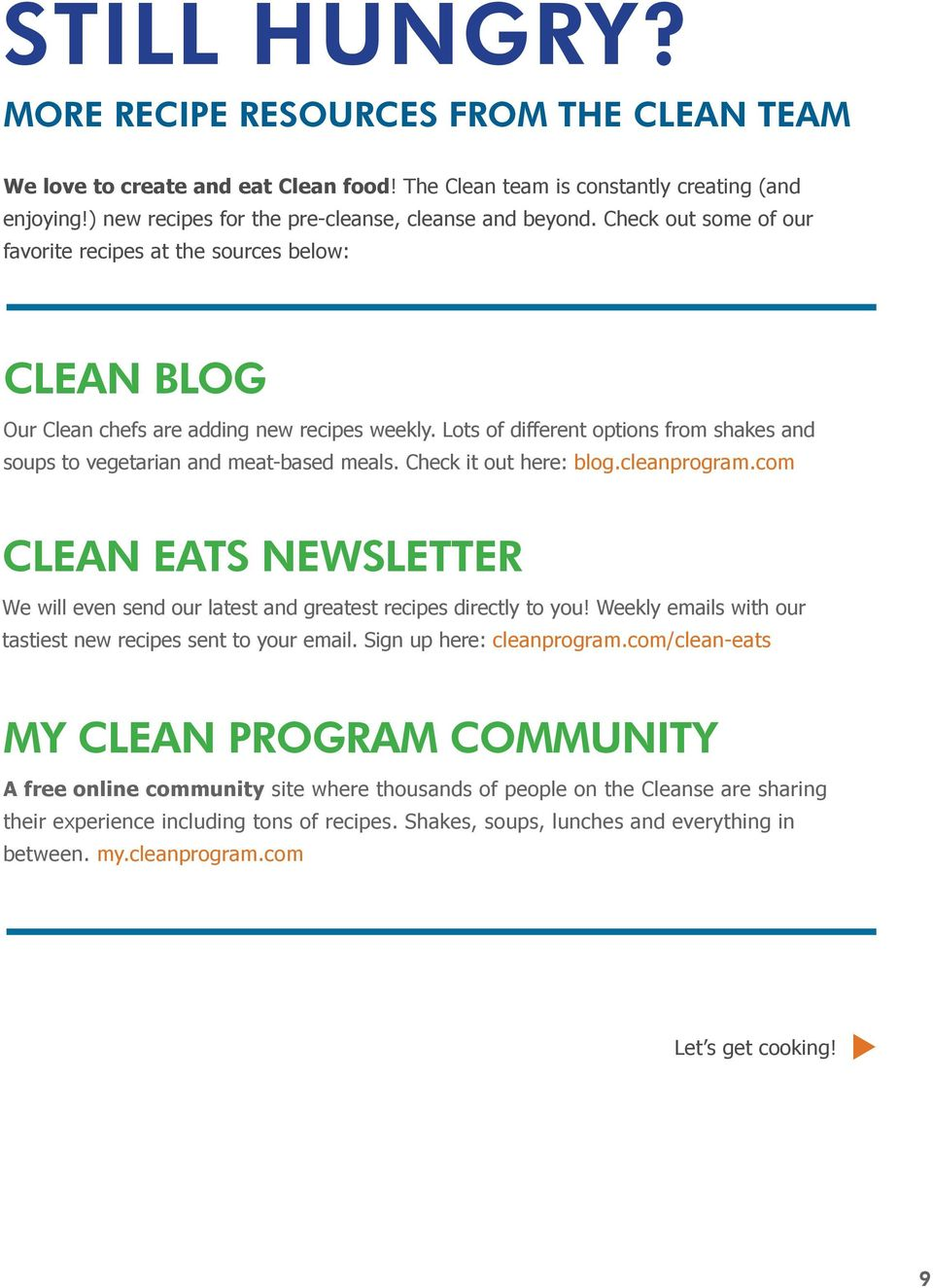 Lots of different options from shakes and soups to vegetarian and meat-based meals. Check it out here: blog.cleanprogram.