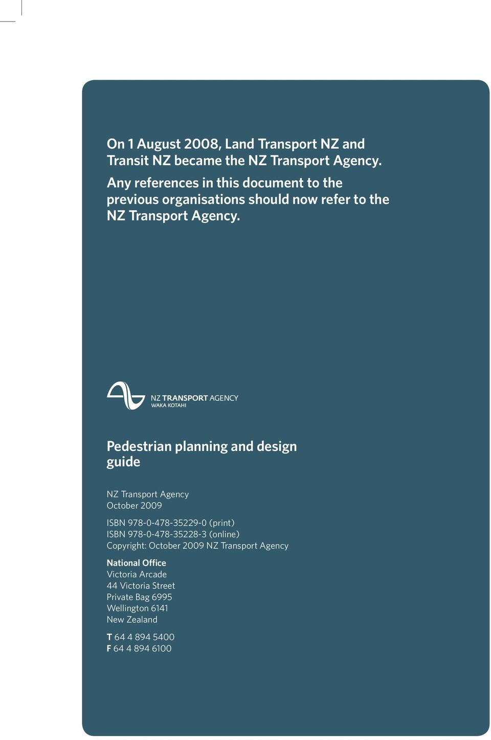 Pedestrian planning and design guide NZ Transport Agency October 2009 ISBN 978-0-478-35229-0 (print) ISBN 978-0-478-35228-3