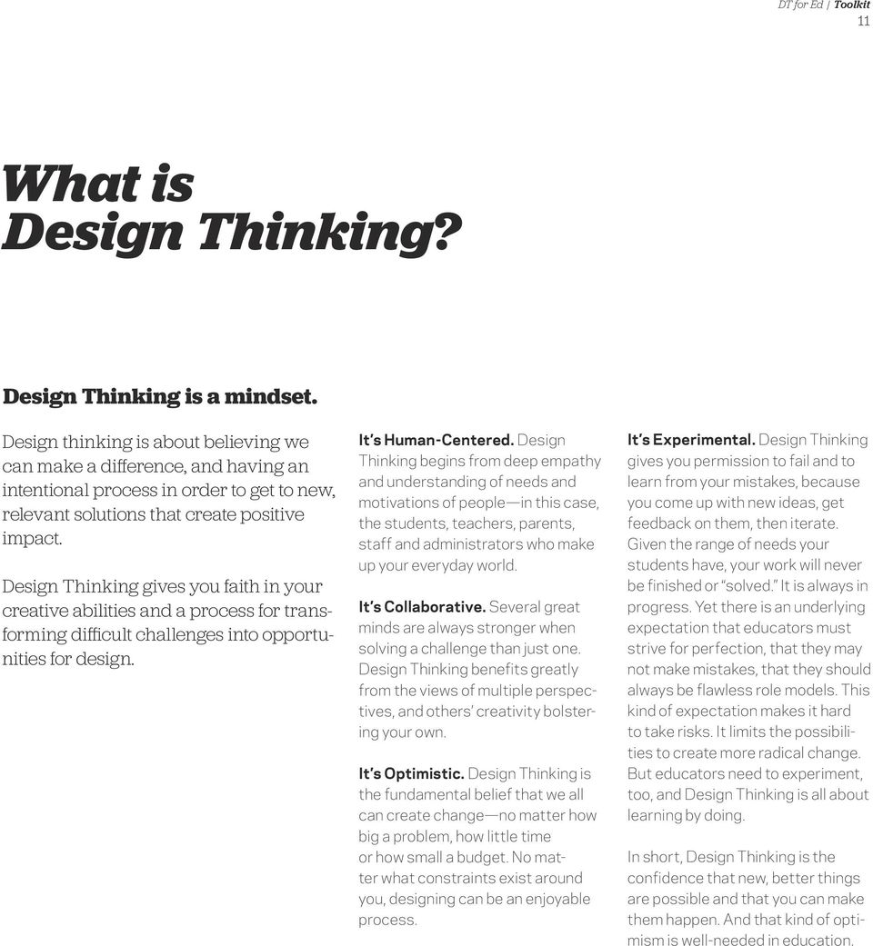 Design Thinking gives you faith in your creative abilities and a process for transforming difficult challenges into opportunities for design. It s Human-Centered.