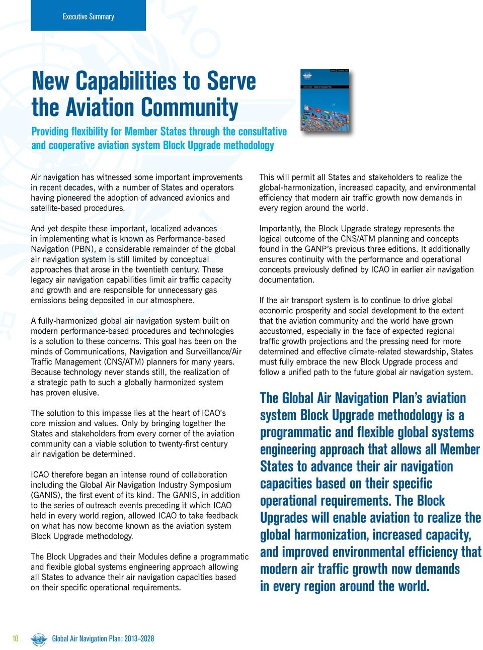 And yet despite these important, localized advances in implementing what is known as Performance-based Navigation (PBN), a considerable remainder of the global air navigation system is still limited