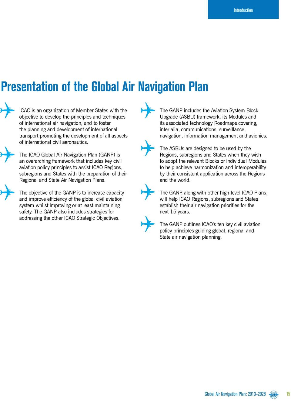 The ICAO Global Air Navigation Plan (GANP) is an overarching framework that includes key civil aviation policy principles to assist ICAO Regions, subregions and States with the preparation of their