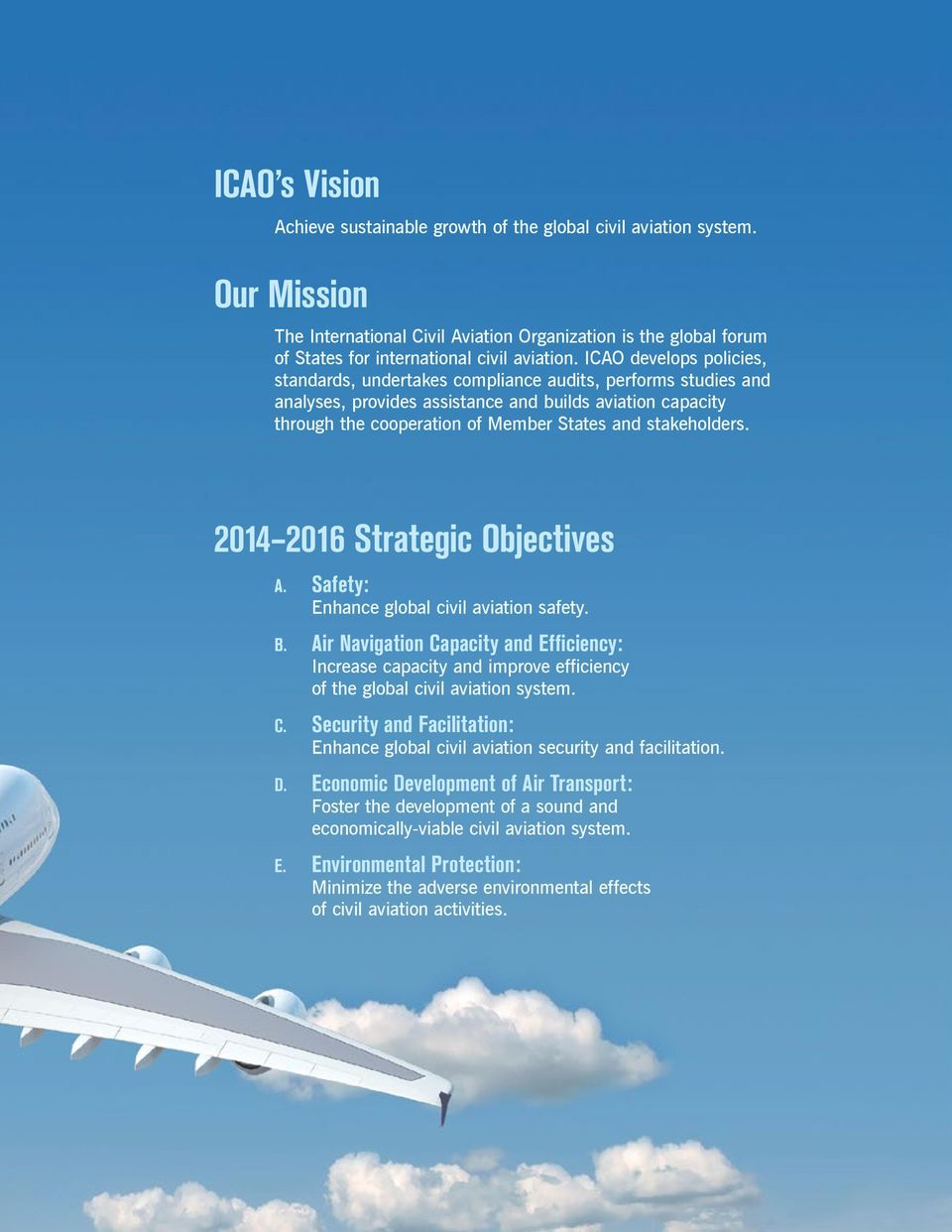 stakeholders. 2014 2016 Strategic Objectives A. Safety: Enhance global civil aviation safety. B.