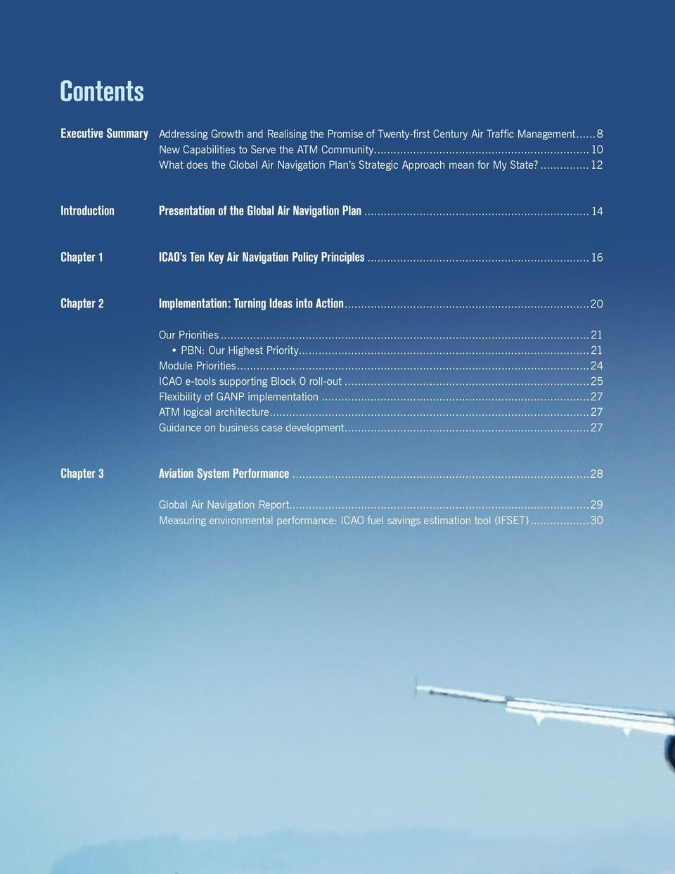 .. 14 Chapter 1 ICAO s Ten Key Air Navigation Policy Principles... 16 Chapter 2 Implementation: Turning Ideas into Action...20 Our Priorities...21 PBN: Our Highest Priority...21 Module Priorities.