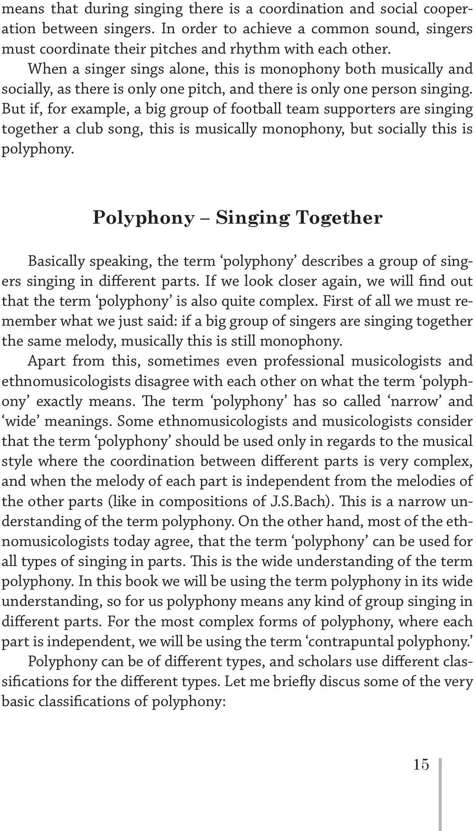 But if, for example, a big group of football team supporters are singing together a club song, this is musically monophony, but socially this is polyphony.