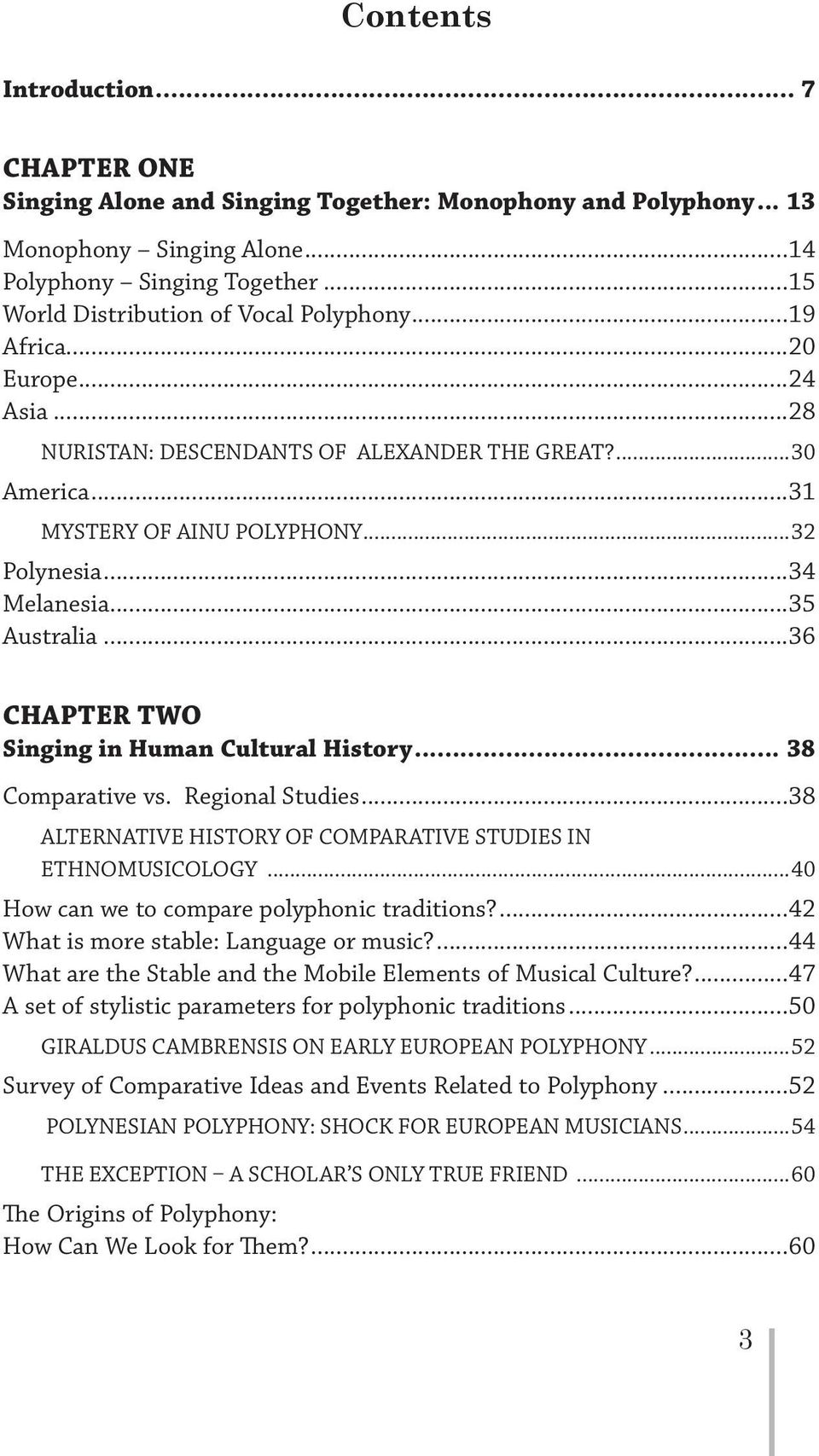 ..35 Australia...36 Chapter Two Singing in Human Cultural History... 38 Comparative vs. Regional Studies...38 Alternative History of Comparative Studies in Ethnomusicology.
