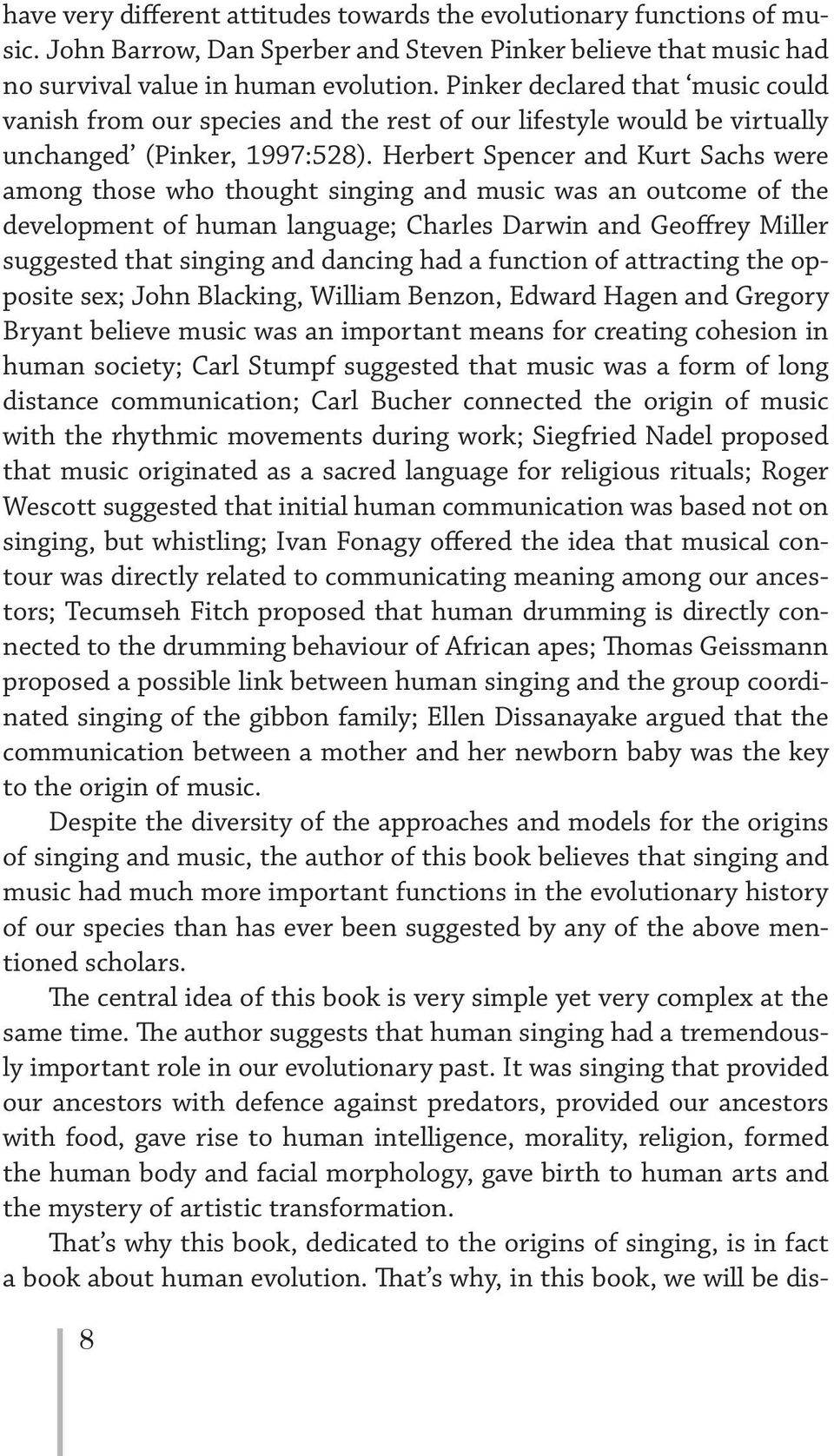 Herbert Spencer and Kurt Sachs were among those who thought singing and music was an outcome of the development of human language; Charles Darwin and Geoffrey Miller suggested that singing and