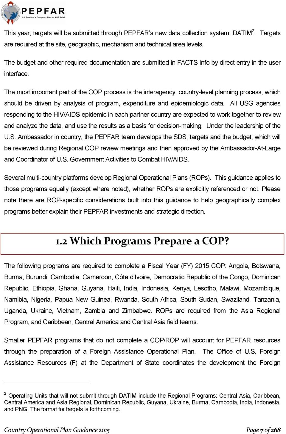 The most important part of the COP process is the interagency, country-level planning process, which should be driven by analysis of program, expenditure and epidemiologic data.