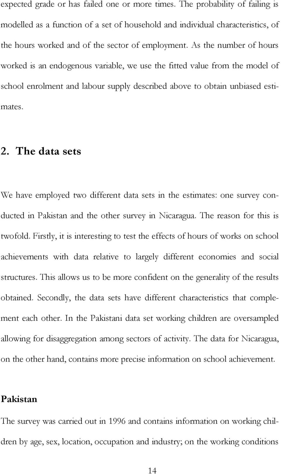 As the number of hours worked is an endogenous variable, we use the fitted value from the model of school enrolment and labour supply described above to obtain unbiased estimates. 2.