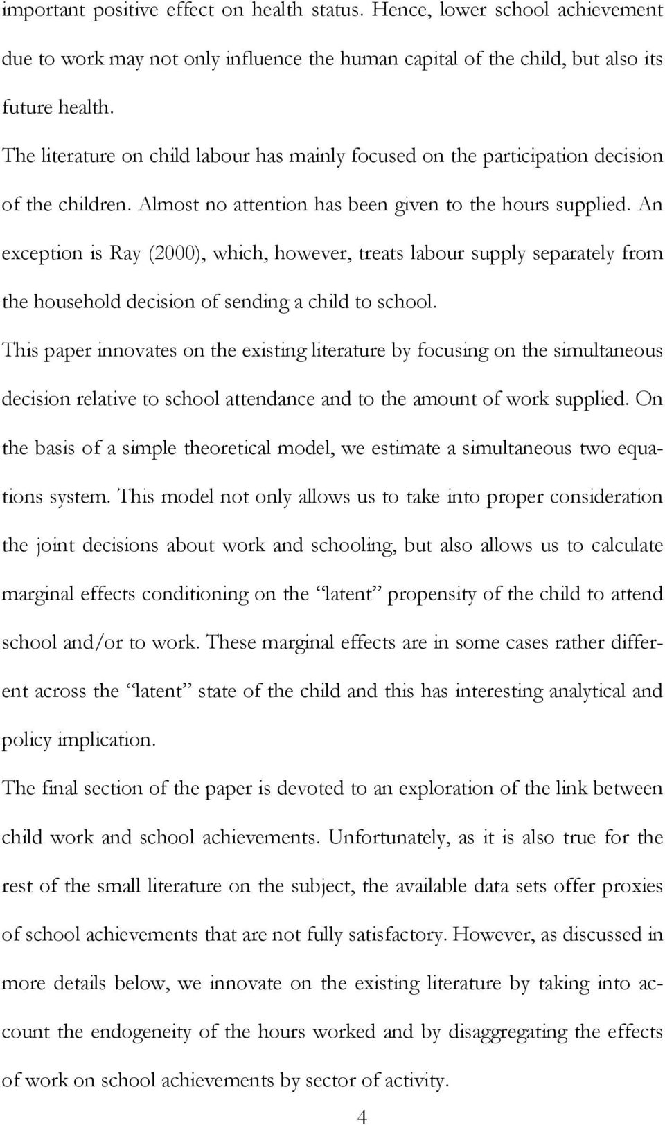 An exception is Ray (2000), which, however, treats labour supply separately from the household decision of sending a child to school.