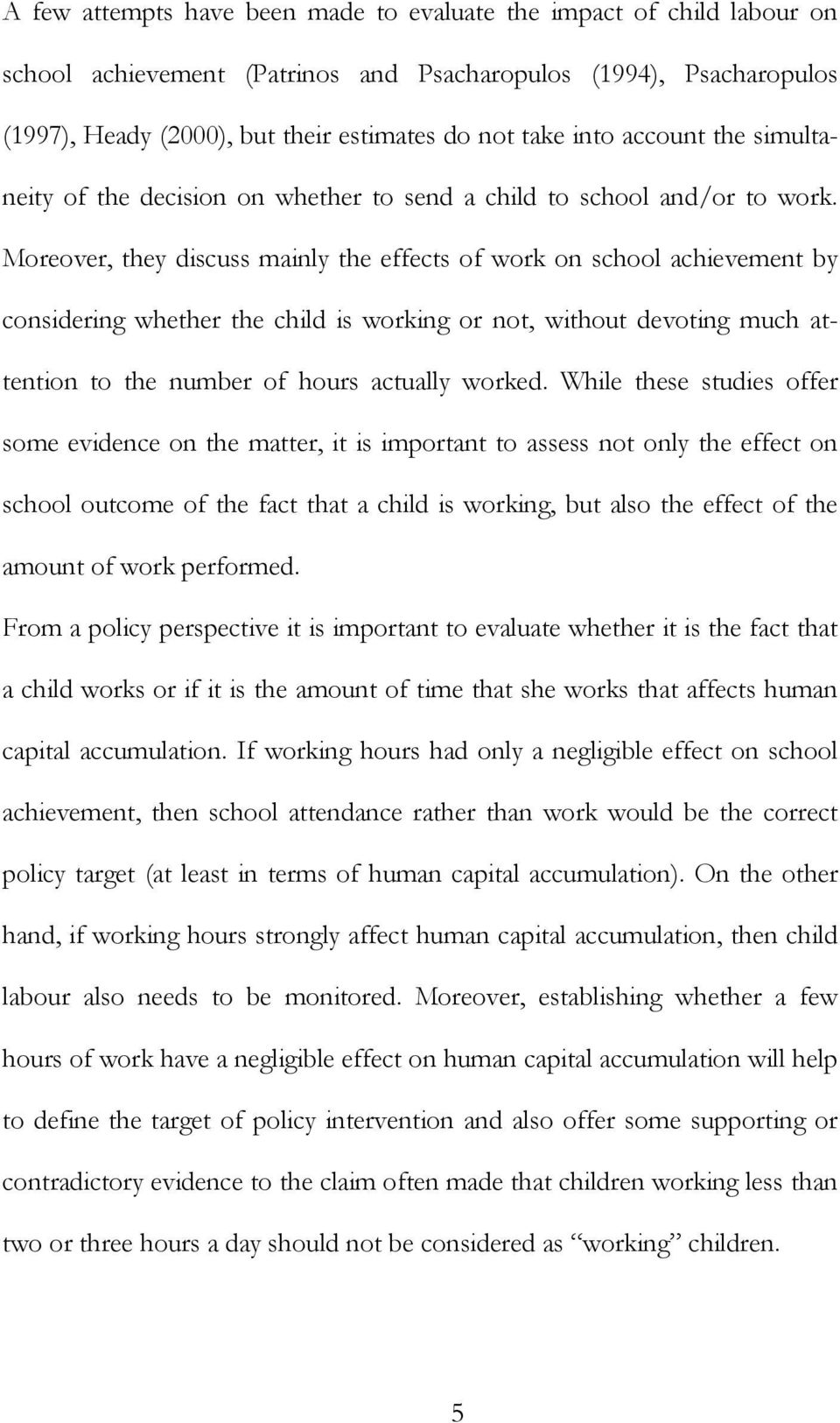 Moreover, they discuss mainly the effects of work on school achievement by considering whether the child is working or not, without devoting much attention to the number of hours actually worked.