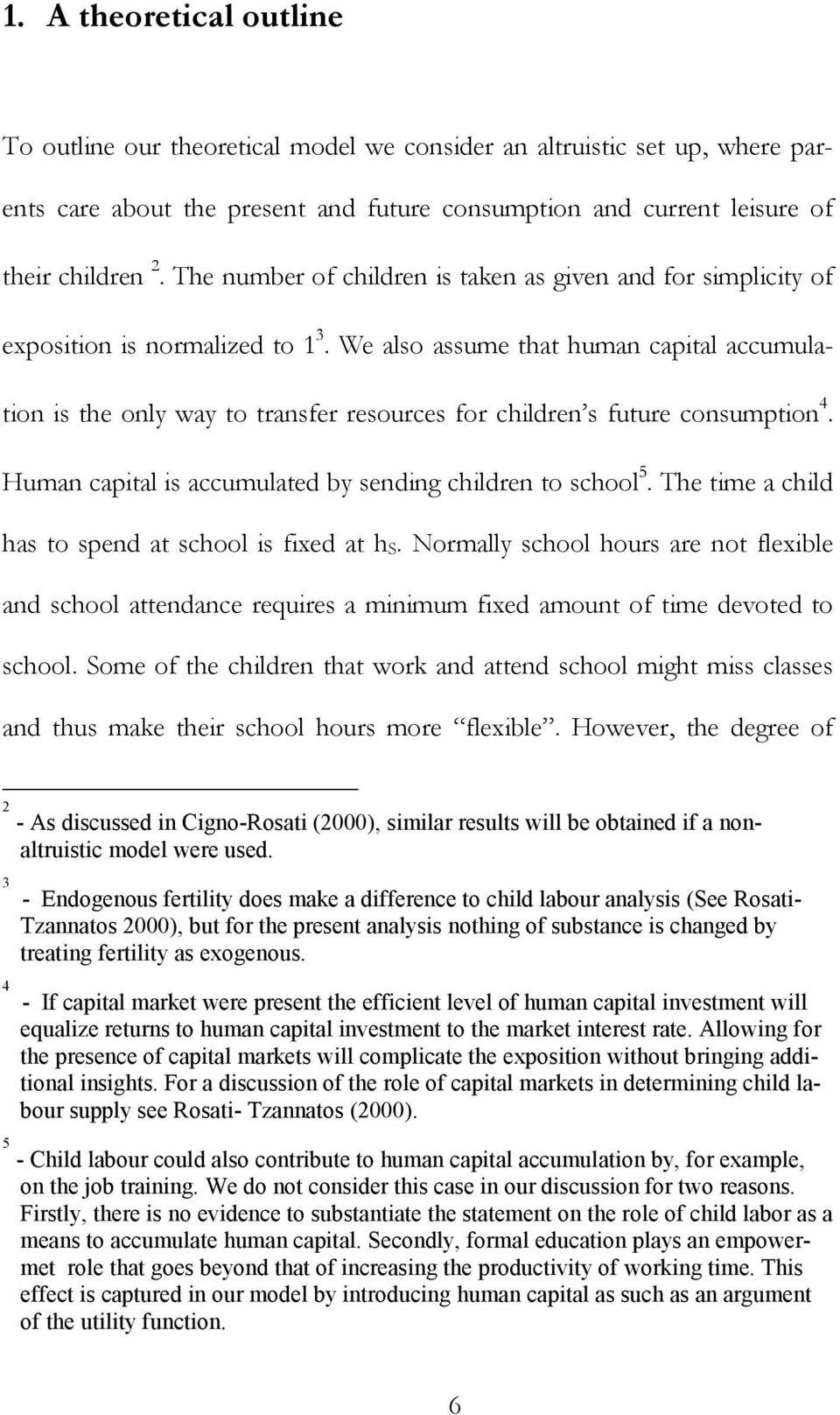 We also assume that human capital accumulation is the only way to transfer resources for children s future consumption 4. Human capital is accumulated by sending children to school 5.