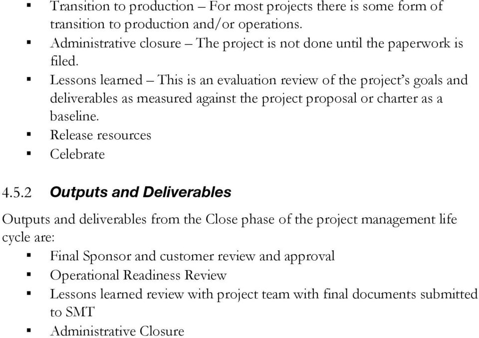 Lessons learned This is an evaluation review of the project s goals and deliverables as measured against the project proposal or charter as a baseline.