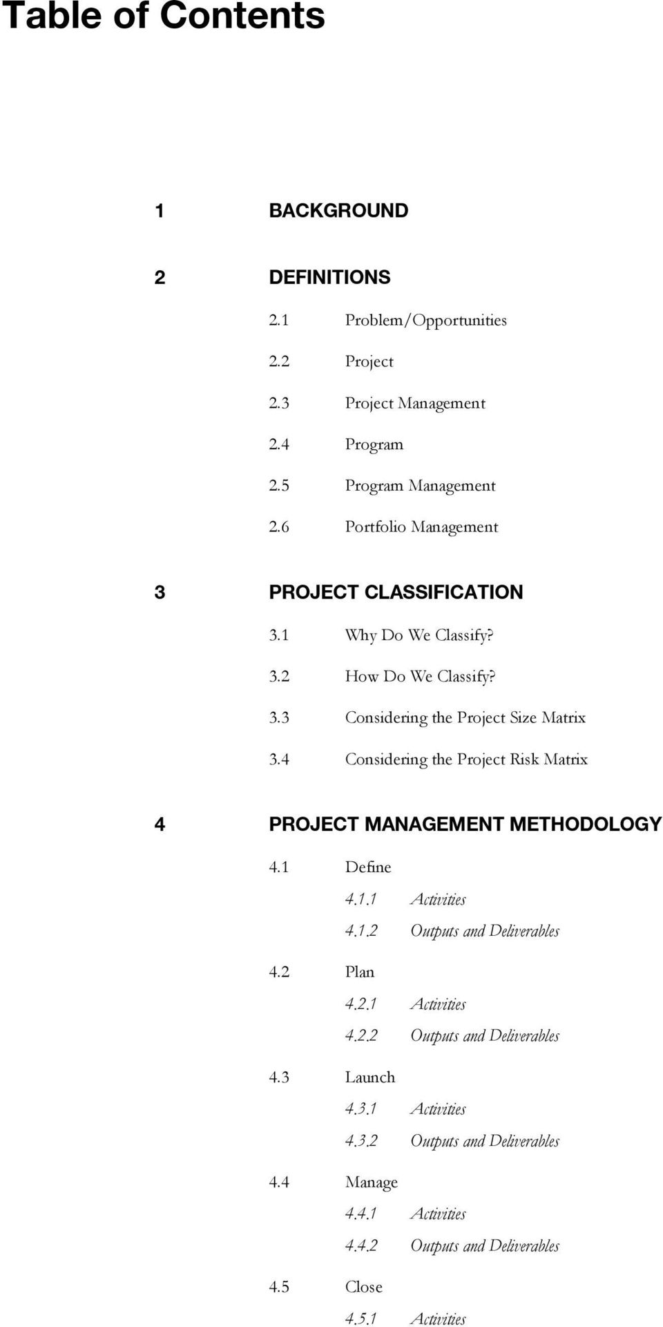 4 Considering the Project Risk Matrix 4 PROJECT MANAGEMENT METHODOLOGY 4.1 Define 4.1.1 Activities 4.1.2 Outputs and Deliverables 4.2 Plan 4.2.1 Activities 4.2.2 Outputs and Deliverables 4.3 Launch 4.