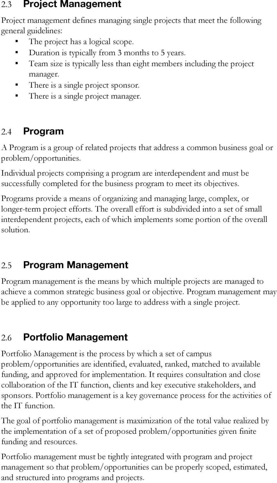 4 Program A Program is a group of related projects that address a common business goal or problem/opportunities.