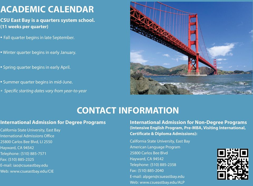 * Specific starting dates vary from year-to-year International Admission for Degree Programs California State University, East Bay International Admissions Office 25800 Carlos Bee Blvd, LI 2550