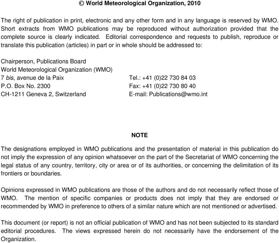 Editorial correspondence and requests to publish, reproduce or translate this publication (articles) in part or in whole should be addressed to: Chairperson, Publications Board World Meteorological