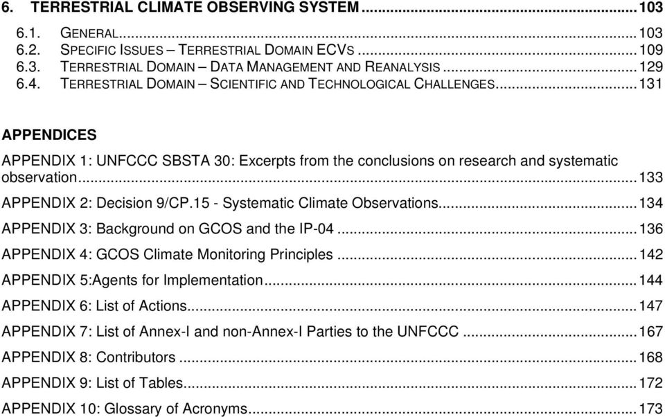 ..133 APPENDIX 2: Decision 9/CP.15 - Systematic Climate Observations...134 APPENDIX 3: Background on GCOS and the IP-04...136 APPENDIX 4: GCOS Climate Monitoring Principles.