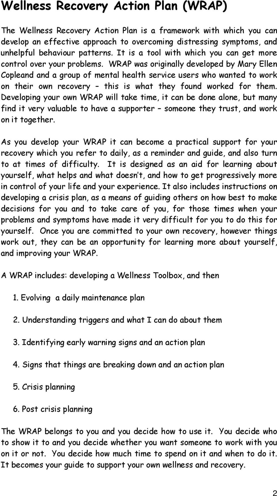 WRAP was originally developed by Mary Ellen Copleand and a group of mental health service users who wanted to work on their own recovery this is what they found worked for them.