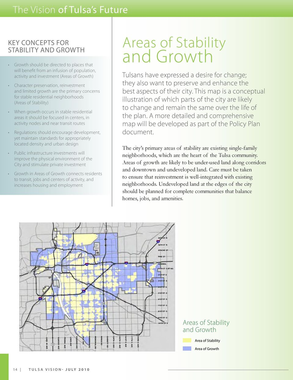 focused in centers, in activity nodes and near transit routes Regulations should encourage development, yet maintain standards for appropriately located density and urban design Public infrastructure