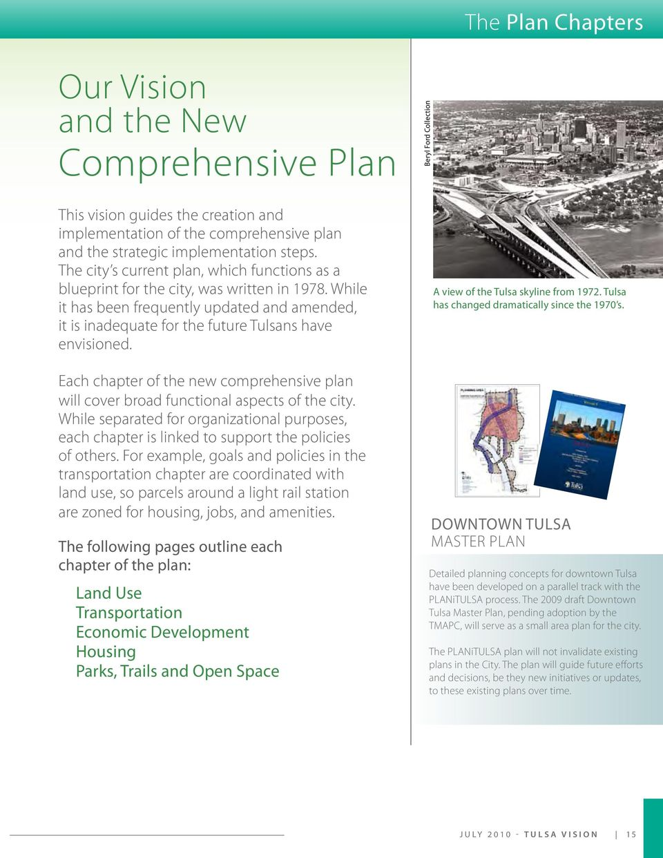 Each chapter of the new comprehensive plan will cover broad functional aspects of the city. While separated for organizational purposes, each chapter is linked to support the policies of others.