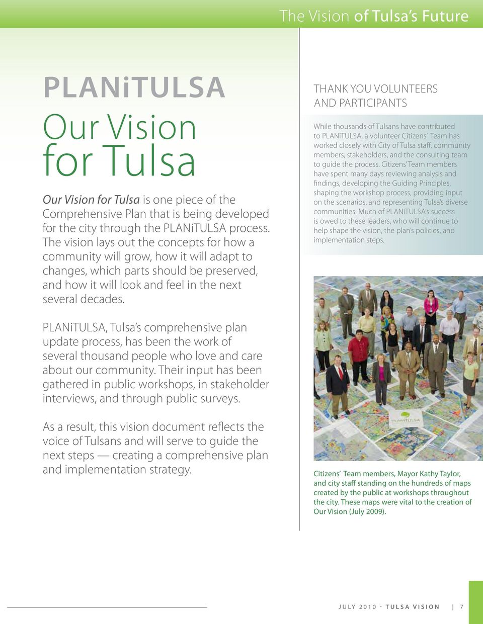 THAnk You VolunTEERS AND PARTICIPANTS While thousands of Tulsans have contributed to PLANiTULSA, a volunteer Citizens Team has worked closely with City of Tulsa staff, community members,