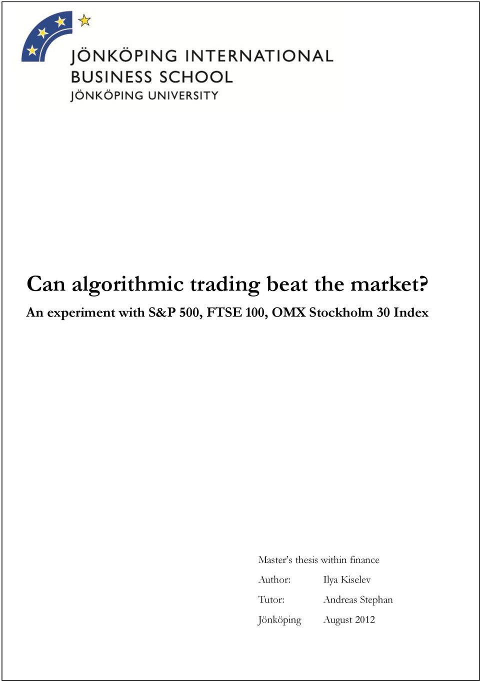 thesis algorithmic trading The author hereby declares that he compiled this thesis independently, using   the thesis takes on the question of profitability of algorithmic trading based.