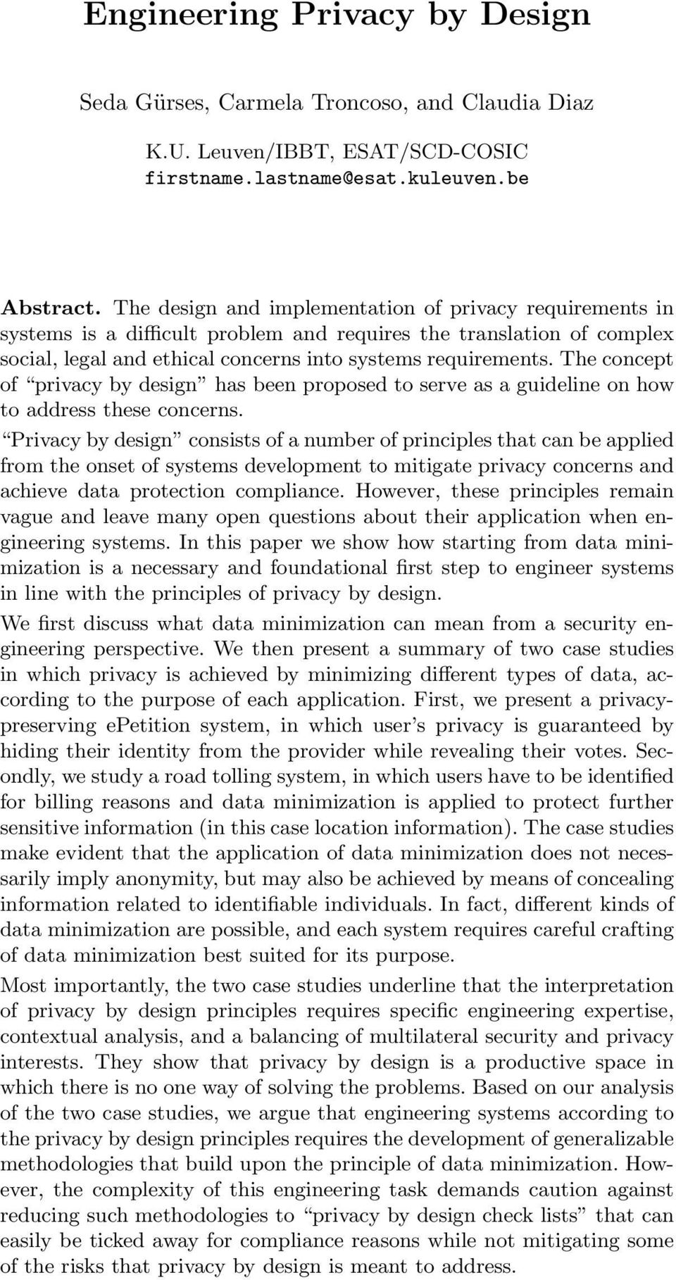 The concept of privacy by design has been proposed to serve as a guideline on how to address these concerns.