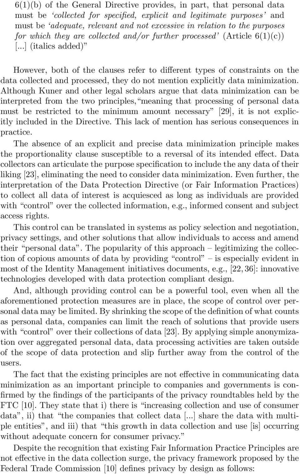 ..] (italics added) However, both of the clauses refer to different types of constraints on the data collected and processed, they do not mention explicitly data minimization.