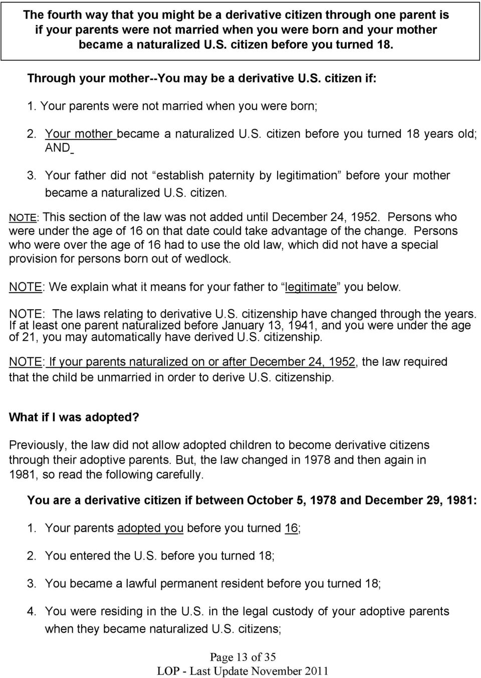Your father did not establish paternity by legitimation before your mother became a naturalized U.S. citizen. NOTE: This section of the law was not added until December 24, 1952.