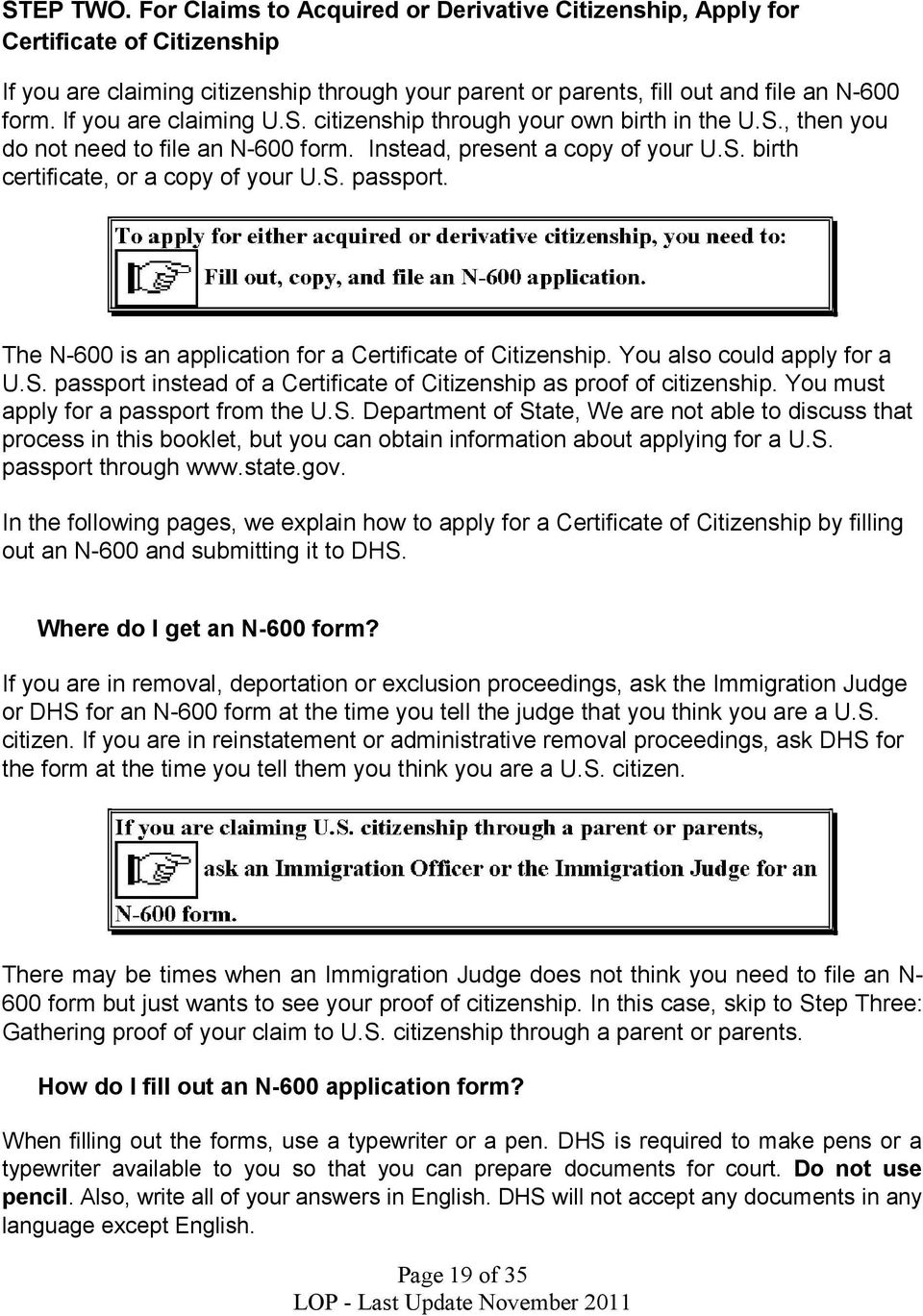 The N-600 is an application for a Certificate of Citizenship. You also could apply for a U.S. passport instead of a Certificate of Citizenship as proof of citizenship.