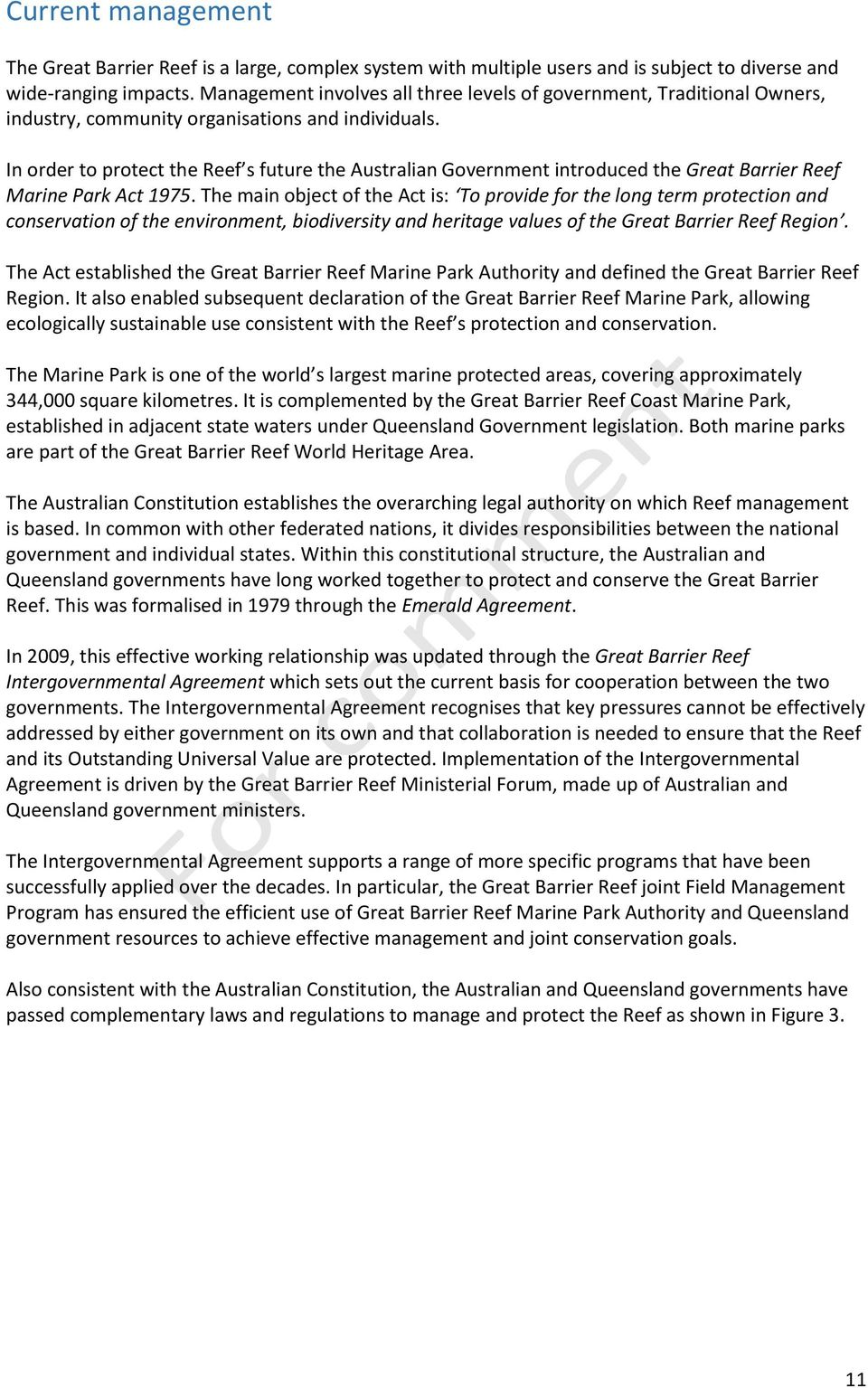 In order to protect the Reef s future the Australian Government introduced the Great Barrier Reef Marine Park Act 1975.