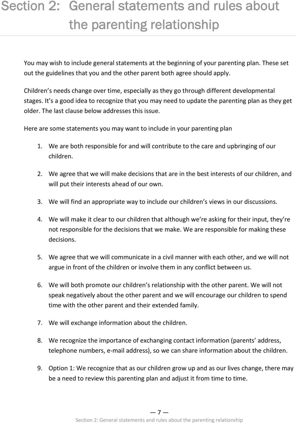 It s a good idea to recognize that you may need to update the parenting plan as they get older. The last clause below addresses this issue.