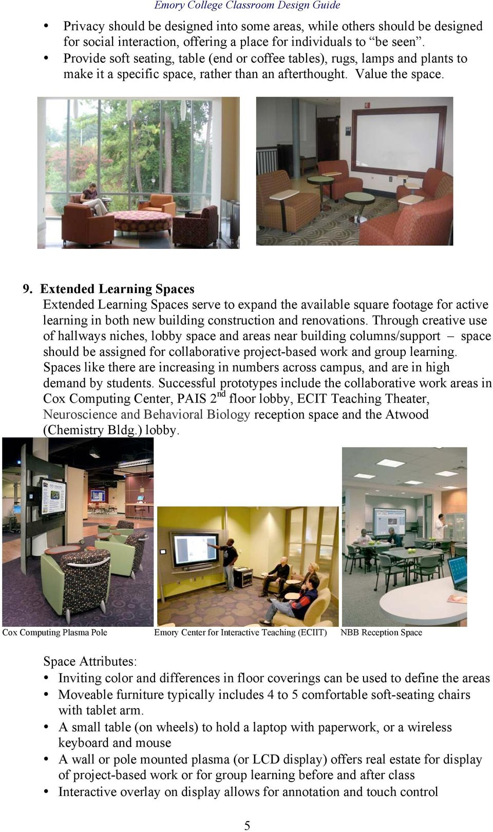 Extended Learning Spaces Extended Learning Spaces serve to expand the available square footage for active learning in both new building construction and renovations.