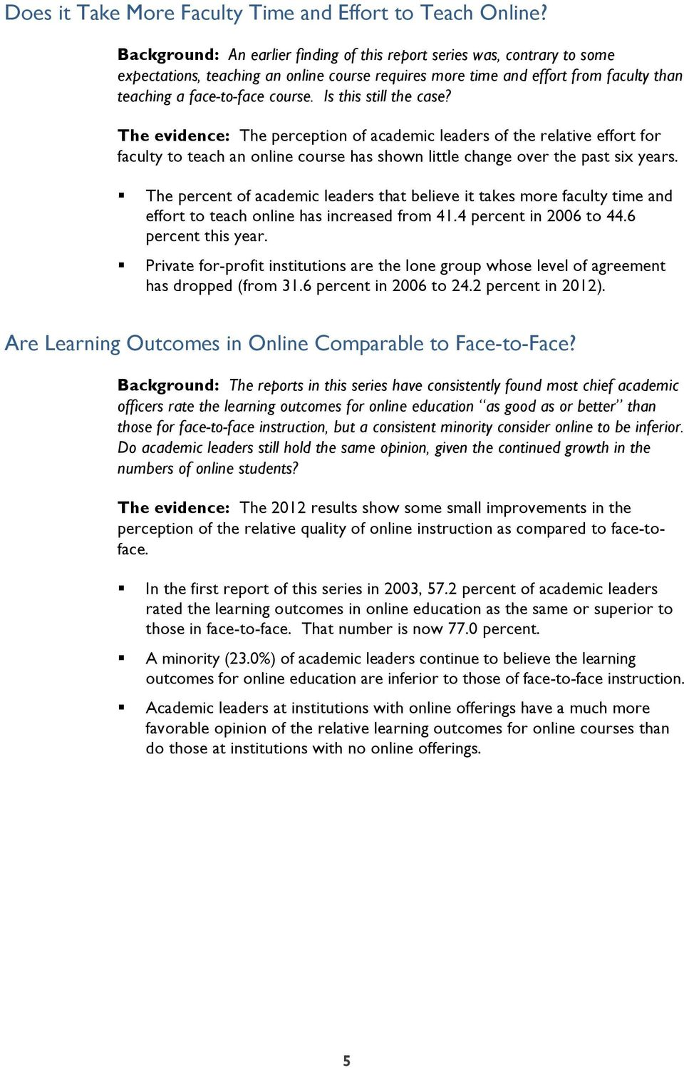 Is this still the case? The evidence: The perception of academic leaders of the relative effort for faculty to teach an online course has shown little change over the past six years.