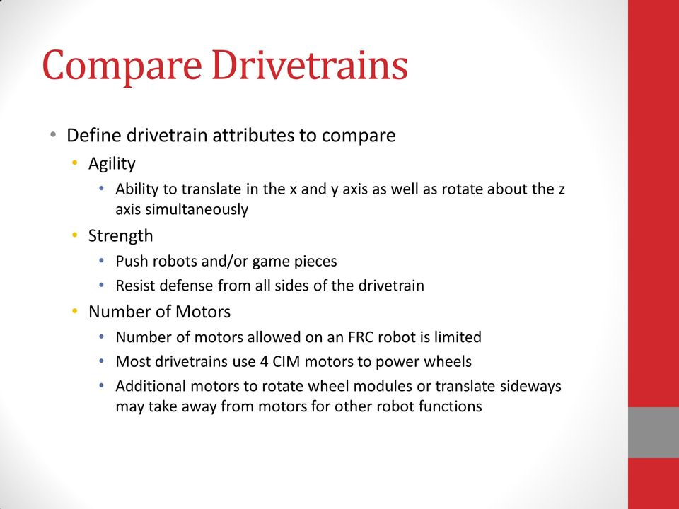 drivetrain Number of Motors Number of motors allowed on an FRC robot is limited Most drivetrains use 4 CIM motors to