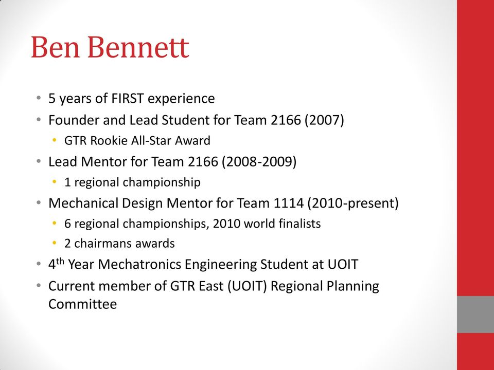 for Team 1114 (2010-present) 6 regional championships, 2010 world finalists 2 chairmans awards 4 th