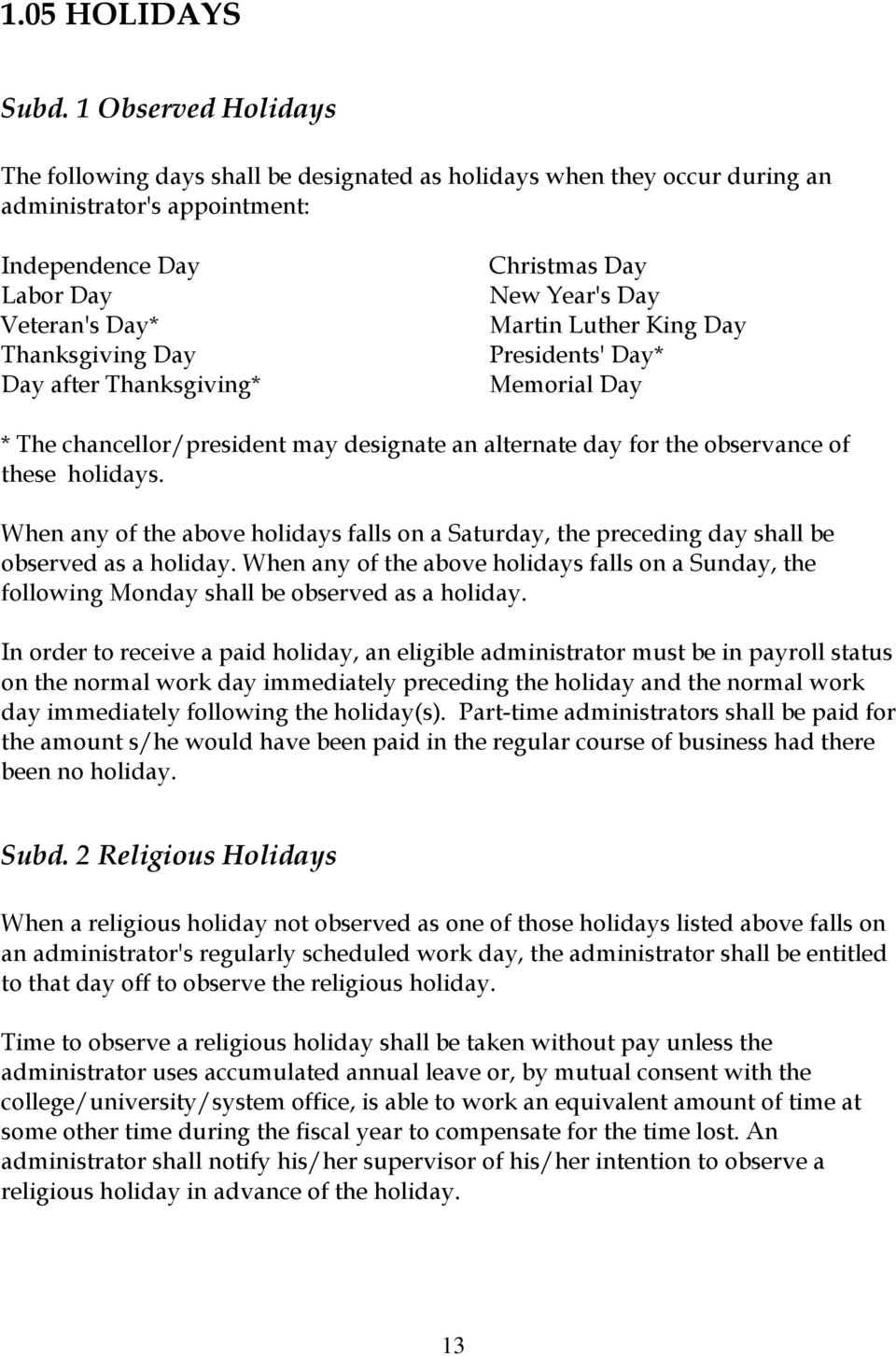 Thanksgiving* Christmas Day New Year's Day Martin Luther King Day Presidents' Day* Memorial Day * The chancellor/president may designate an alternate day for the observance of these holidays.