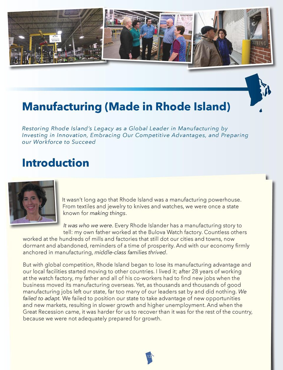 It was who we were. Every Rhode Islander has a manufacturing story to tell: my own father worked at the Bulova Watch factory.